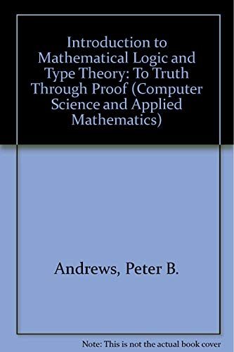 9780120585366: Introduction to Mathematical Logic and Type Theory. To Truth Through Proof (Computer Science & Applied Mathematics)