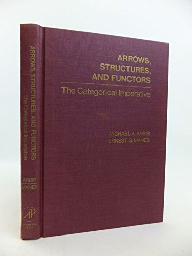 9780120590605: Arrows, Structures, and Functors: The Categorical Imperative
