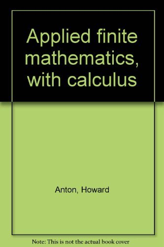 Applied finite mathematics, with calculus: Howard Anton