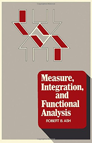 Measure, Integration and Functional Analysis: Ash, Robert B.