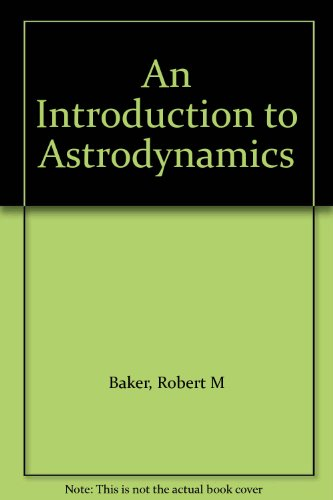 9780120756728: Introduction to Astrodynamics