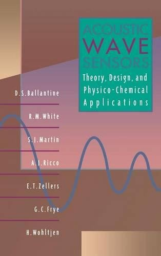 Acoustic Wave Sensors: Theory, Design, & Physico-Chemical: D. S. Ballantine