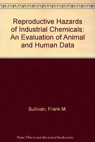 9780120789603: Reproductive Hazards of Industrial Chemicals: An Evaluation of Animal and Human Data