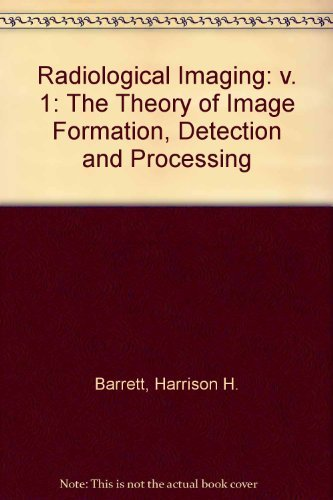 9780120796014: Radiological Imaging TheTheory of Image Formation, Detection, and Processing, Volume 1