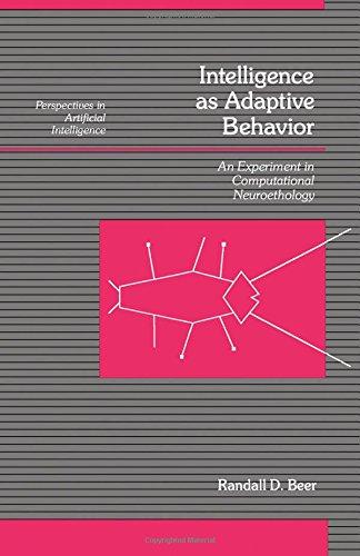 "Intelligence as Adaptive Behavior : An Experiment: Beer, Randall D."""
