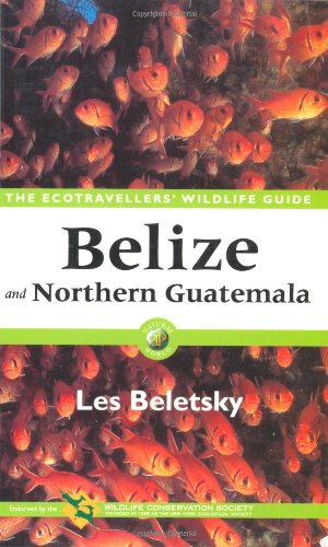 9780120848119: Belize and Northern Guatemala: The Ecotravellers' Wildlife Guide (Ecotravellers Wildlife Guides)