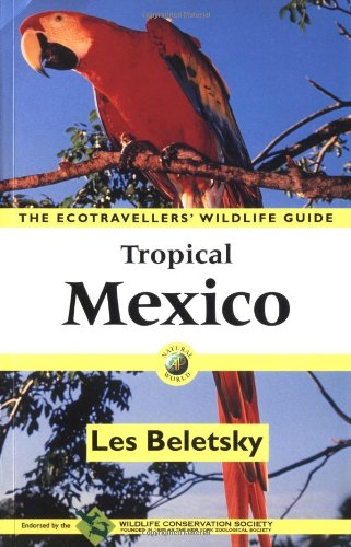 Tropical Mexico: The Ecotravellers' Wildlife Guide (Ecotravellers Wildlife Guides): Beletsky, ...