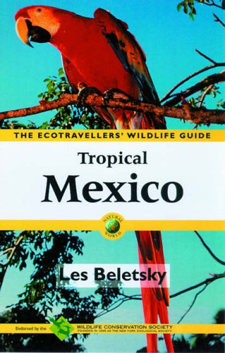 9780120848126: Tropical Mexico: The Ecotravellers' Wildlife Guide (Ecotravellers Wildlife Guides)