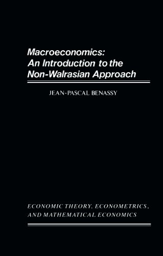 Macroeconomics: An Introduction to the Non-Walrasian Approach: Benassy, Jean-Pascal