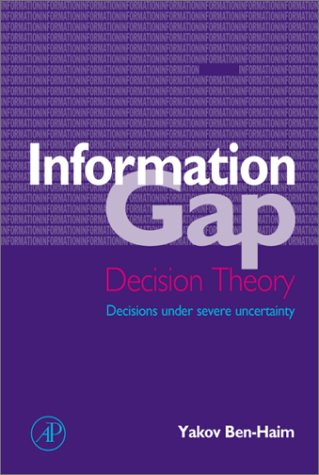 9780120882519: Information Gap Decision Theory: Decisions under Severe Uncertainty (Academic Press Series on Decision and Risk)