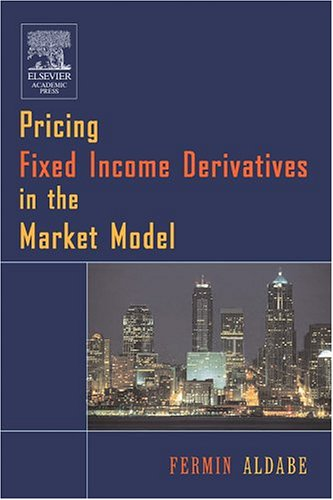 9780120884636: Pricing Fixed Income Derivatives in the Market Models