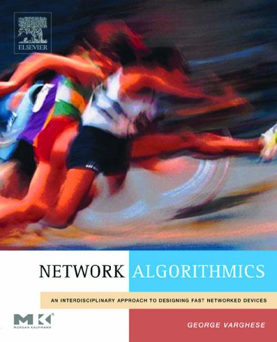 9780120884773: Network Algorithmics: An Interdisciplinary Approach to Designing Fast Networked Devices (The Morgan Kaufmann Series in Networking)