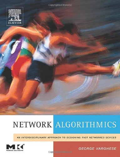 9780120884773: Network Algorithmics,: An Interdisciplinary Approach to Designing Fast Networked Devices (The Morgan Kaufmann Series in Networking)