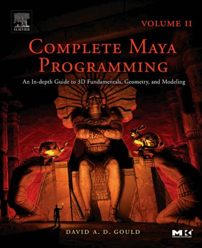 9780120884827: Complete Maya Programming Volume II: An In-depth Guide to 3D Fundamentals, Geometry, and Modeling: Vol 2 (The Morgan Kaufmann Series in Computer Graphics)