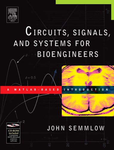 9780120884933: Circuits, Signals, and Systems for Bioengineers: Introduction to Biosignal and Systems Analysis (Biomedical Engineering)
