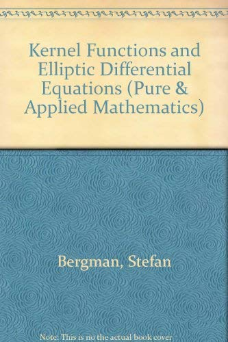9780120907502: Kernel Functions and Elliptic Differential Equations in Mathematical Physics. Pure and Applied Mathematics, Volume IV.