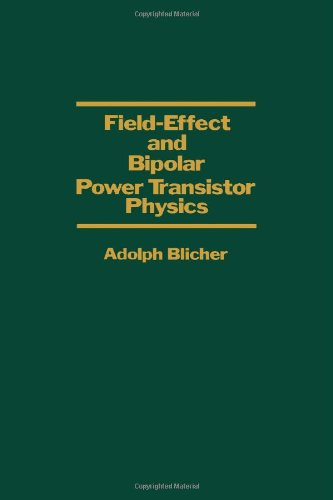 Field-Effect and Bipolar Power Transistor Physics: Blicher, Adolph