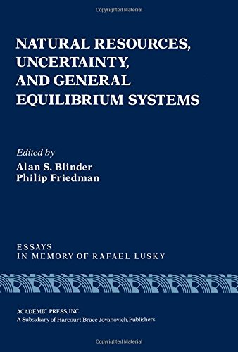 Natural Resources, Uncertainty, and General Equilibrium Sytems: Essays in Memory of Rafael Lusky: ...