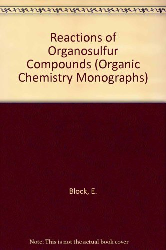 Reactions of Organosulfur Compounds (Organic Chemistry Monographs): Block, E.
