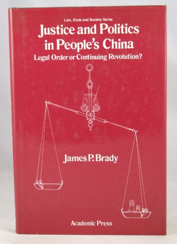 9780121247508: Justice and Politics in People's China: Legal Order or Continuing Revolution? (Law, state, and society series)