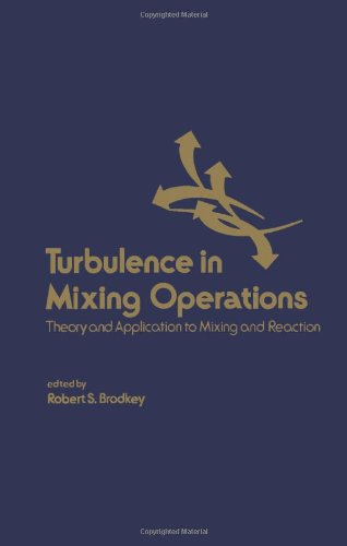 Turbulence in Mixing Operations: Theory and Application to Mixing and Reaction: Brodkey, Robert S.,...