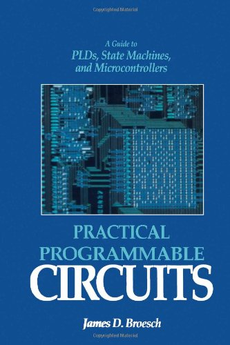 9780121348854: Practical Programmable Circuits: A Guide to PLDs, State Machines, and Microcontrollers