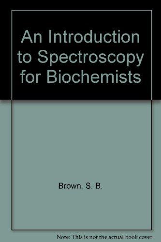 9780121370800: Introduction to Spectroscopy for Biochemists