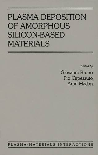 9780121379407: Plasma Deposition of Amorphous Silicon-based Materials (Plasma-Materials Interactions)