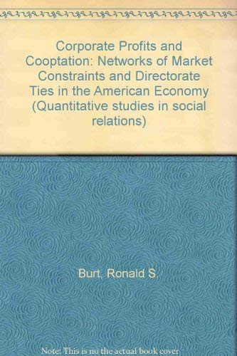 9780121471804: Corporate Profits and Cooptation: Networks of Market Constraints and Directorate Ties in the American Economy (Quantitative studies in social relations)
