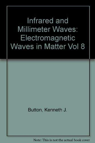 Infrared and Millimeter Waves, Vol. 8: Electromagnetic: Kenneth J. Button