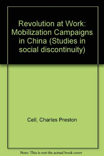 9780121647506: Revolution at Work: Mobilization Campaigns in China (Studies in social discontinuity)
