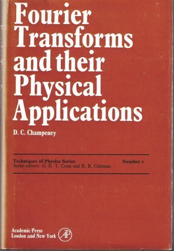 Fourier Transforms and Their Physical Applications (Techniques: Champeney, D. C.