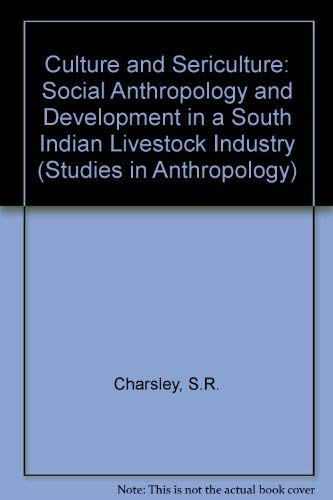 Culture and Sericulture: Social Anthropology and Development: S.R. Charsley