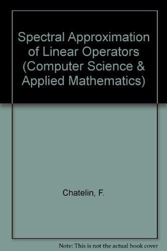 Spectral Approximation of Linear Operators: Chaitin-Chatelin, Francoise;Chatelin, Francoise