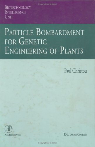 Particle Bombardment for Genetic Engineering of Plants (Biotechnology Intelligence Unit Ser.).