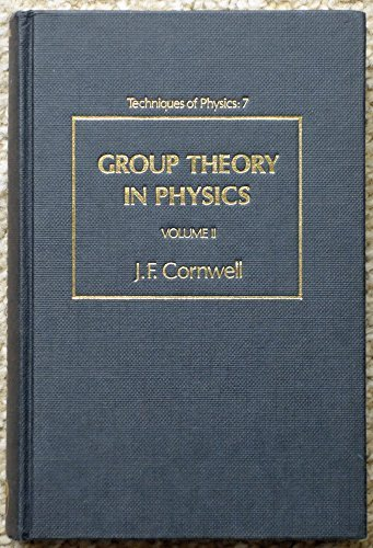 Group Theory in Physics, Volume 2 (Techniques of Physics): John F. Cornwell