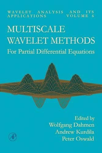 Multiscale Wavelet Methods for Partial Differential Equations, Volume 6 (Wavelet Analysis and Its Applications) (0122006755) by Dahmen, Wolfgang; Kurdila, Andrew; Oswald, Peter