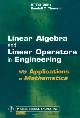 9780122063497: Linear Algebra and Linear Operators in Engineering, Volume 3: With Applications in Mathematica® (Process Systems Engineering)