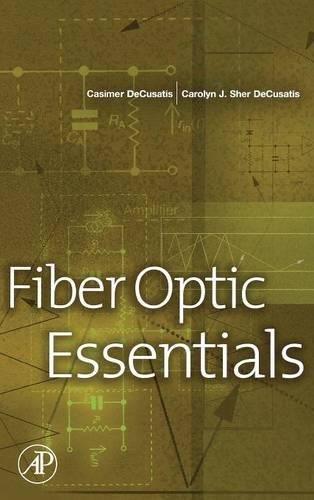 Fiber Optic Essentials: Decusatis, Casimer; Carolyn Decusatis