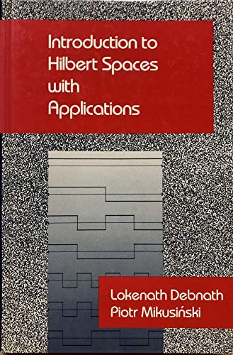 Introduction to Hilbert Spaces with Applications: Lokenath Debnath; Piotr
