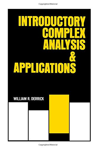 Introductory Complex Analysis and Applications: William R. Derrick