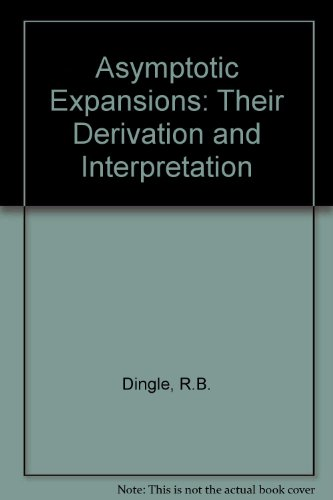 9780122165504: Asymptotic Expansions: Their Derivation and Interpretation