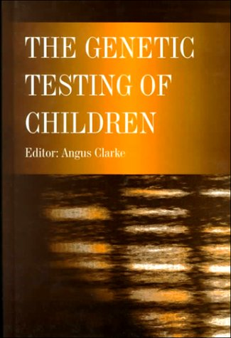 9780122204456: The Genetic Testing of Children (Human Molecular Genetics Series)