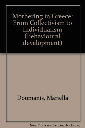 9780122213601: Mothering in Greece: From Collectivism to Individualism (Behavioural development, a series of monographs)