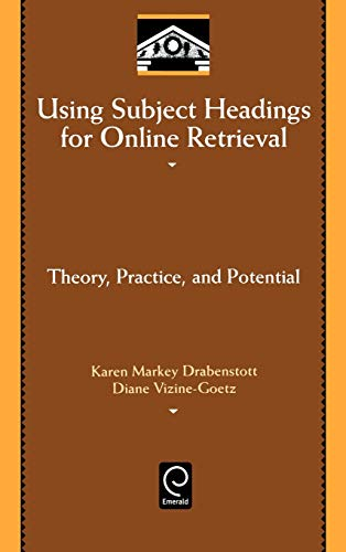 Using Subject Headings for Online Retrieval: Theory, Practice, and Potential: K. Drabenstott