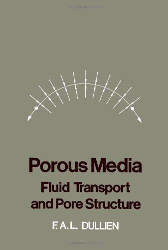 Porous Media: Fluid Transport and Pore Structure: F.A.L. Dullien