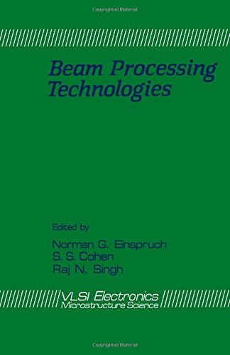 Very Large Scale Integration Electronics: Beam Processing: Einspuch, N.G. &