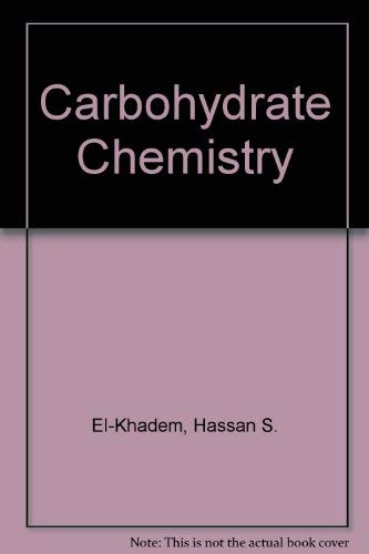 Carbohydrate Chemistry: Monosaccharides and Their Oligomers: El Khadem, Hassan