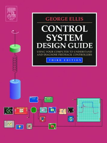 9780122374616: Control System Design Guide, Third Edition: Using Your Computer to Understand and Diagnose Feedback Controllers