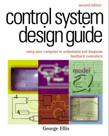 9780122374654: Control System Design Guide:, Second Edition: Using Your Computer to Understand and Diagnose Feedback Controllers (IDC Technology)